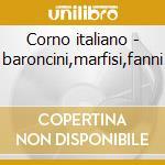 Corno italiano - baroncini,marfisi,fanni cd musicale di Baroncini - vv.aa.