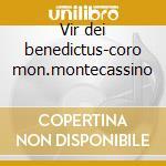 Vir dei benedictus-coro mon.montecassino cd musicale di Artisti Vari