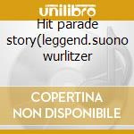 Hit parade story(leggend.suono wurlitzer cd musicale di Artisti Vari