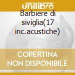 Barbiere di siviglia(17 inc.acustiche) cd musicale di Rossini