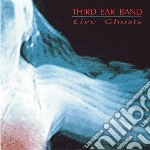 LIVE GHOSTS cd musicale di THIRD EAR BAND