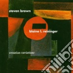 Steven Brown / Blaine Reininger - Croatian Variations cd musicale di BROWN STEPHEN & BLA