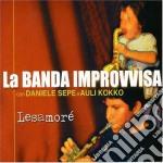 LESAMORE' cd musicale di BANDA IMPROVVISA con D.Sepe e A.Kokk