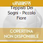 Teppisti Dei Sogni - Piccolo Fiore cd musicale di
