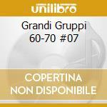 Grandi Gruppi 60-70 #07 cd musicale di