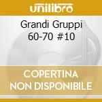 Grandi Gruppi 60-70 #10 cd musicale di