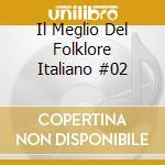 Il Meglio Del Folklore Italiano  #02 cd musicale di