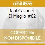 Raul Casadei - Il Meglio #02 cd musicale di