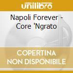 Napoli Forever - Core 'Ngrato cd musicale di