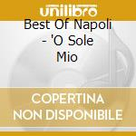 Best Of Napoli - 'O Sole Mio cd musicale di