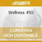 Wellness #03 cd musicale di