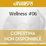 Wellness #06 cd musicale di