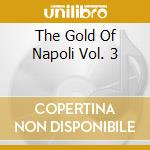 The Gold Of Napoli Vol. 3 cd musicale di