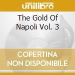 Gold Of Napoli Vol. 3 cd musicale di