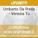 Umberto Da Preda - Venezia Tu cd musicale di