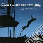L'INCOSCIENZA cd musicale di CUSTODIE CAUTELARI