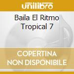 Baila El Ritmo Tropical #07 cd musicale di