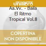 Baila El Ritmo Tropical #08 cd musicale di