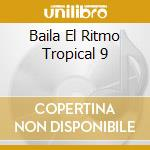 Baila El Ritmo Tropical #09 cd musicale di