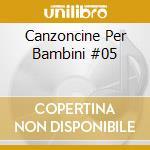 Canzoncine Per Bambini #05 cd musicale di