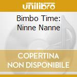 BIMBO TIME: NINNE NANNE cd musicale di ARTISTI VARI