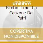 BIMBO TIME: LA CANZONE DEI PUFFI cd musicale di ARTISTI VARI
