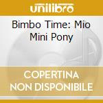 BIMBO TIME: MIO MINI PONY cd musicale di ARTISTI VARI
