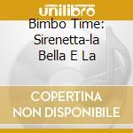 BIMBO TIME: SIRENETTA-LA BELLA E LA cd musicale di ARTISTI VARI