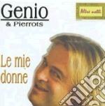 Genio & Pierrots - Le Mie Donne cd musicale di