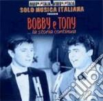 BOBBY & TONY...la storia continua cd musicale di BOBBY SOLO/LITLE TONY