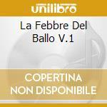LA FEBBRE DEL BALLO V.1 cd musicale di ARTISTI VARI(box-3cd)