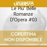 Le Piu' Belle Romanze D'Opera  #03 cd musicale di