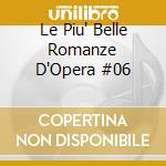 Le Piu' Belle Romanze D'Opera  #06 cd musicale di