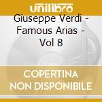 Verdis Famous Arias - Vol 8 cd musicale di
