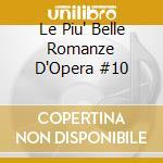 Le Piu' Belle Romanze D'Opera  #10 cd musicale di