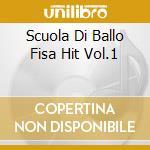SCUOLA DI BALLO FISA HIT VOL.1 cd musicale di AA.VV.