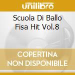 SCUOLA DI BALLO FISA HIT VOL.8 cd musicale di AA.VV.