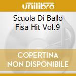 SCUOLA DI BALLO FISA HIT VOL.9 cd musicale di AA.VV.