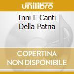 INNI E CANTI DELLA PATRIA cd musicale di ARTISTI VARI