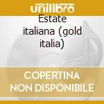 Estate italiana (gold italia) cd musicale di Artisti Vari
