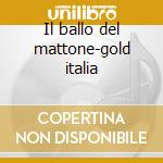 Il ballo del mattone-gold italia cd musicale di Artisti Vari
