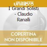 I Grandi Solisti  - Claudio Ranalli cd musicale di