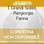 I Grandi Solisti  - Piergiorgio Farina  cd musicale di
