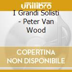 I Grandi Solisti  - Peter Van Wood  cd musicale di