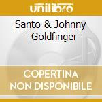 Santo & Johnny - Goldfinger cd musicale di