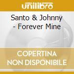 Santo & Johnny - Forever Mine cd musicale di