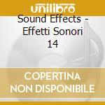 Sound Effects - Effetti Sonori 14 cd musicale di