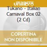 Tukano - Italian Carnaval Box 02 (2 Cd) cd musicale di