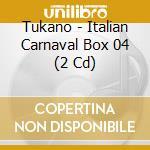 Tukano - Italian Carnaval Box 04 (2 Cd) cd musicale di