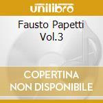 FAUSTO PAPETTI VOL.3 cd musicale di PAPETTI FAUSTO